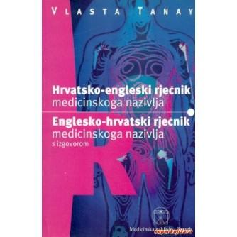 VLASTA TANAY : HRVATSKO ENGLESKI RJEČNIK MEDICINSKOGA NAZIVLJA